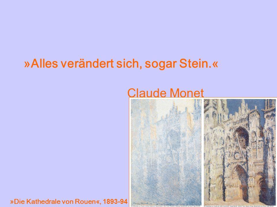»Alles verändert sich, sogar Stein.« Claude Monet