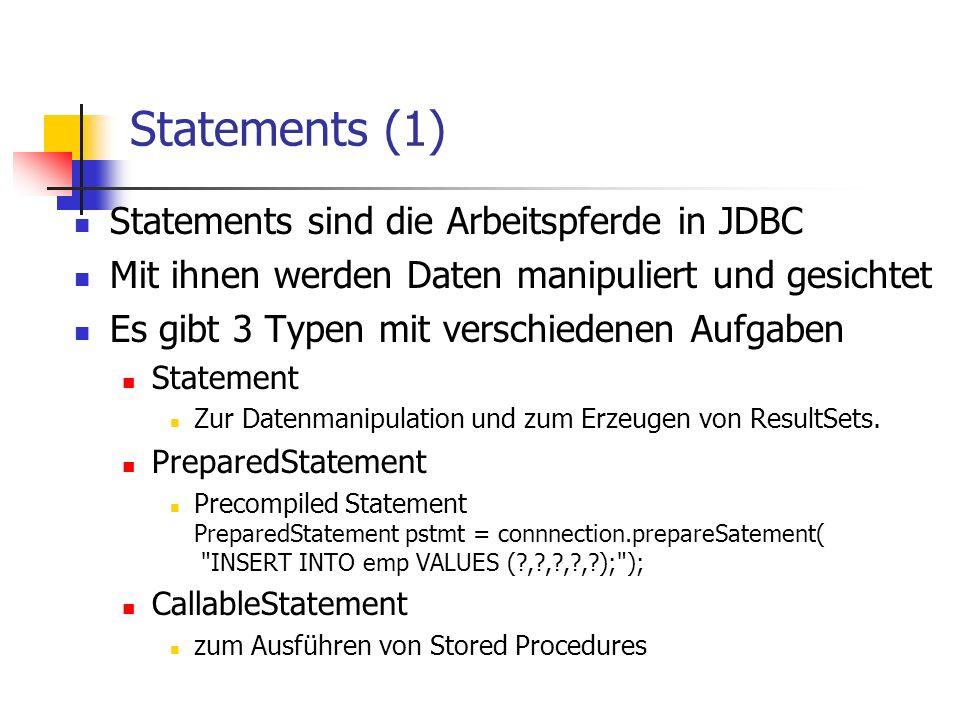 Statements (1) Statements sind die Arbeitspferde in JDBC