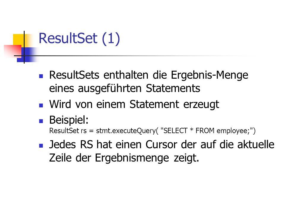 ResultSet (1) ResultSets enthalten die Ergebnis-Menge eines ausgeführten Statements. Wird von einem Statement erzeugt.