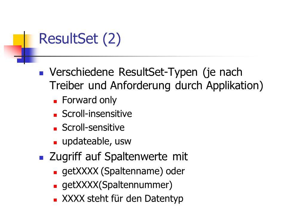 ResultSet (2) Verschiedene ResultSet-Typen (je nach Treiber und Anforderung durch Applikation) Forward only.