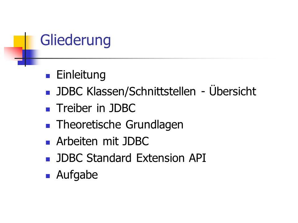 Gliederung Einleitung JDBC Klassen/Schnittstellen - Übersicht
