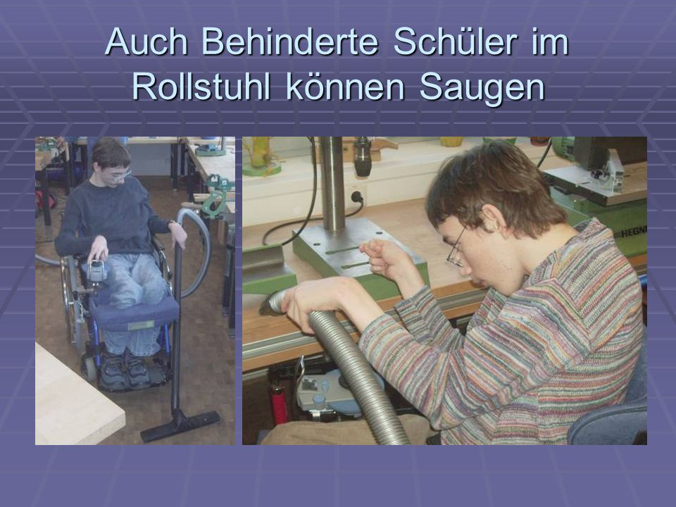 Auch Behinderte Schüler im Rollstuhl können Saugen