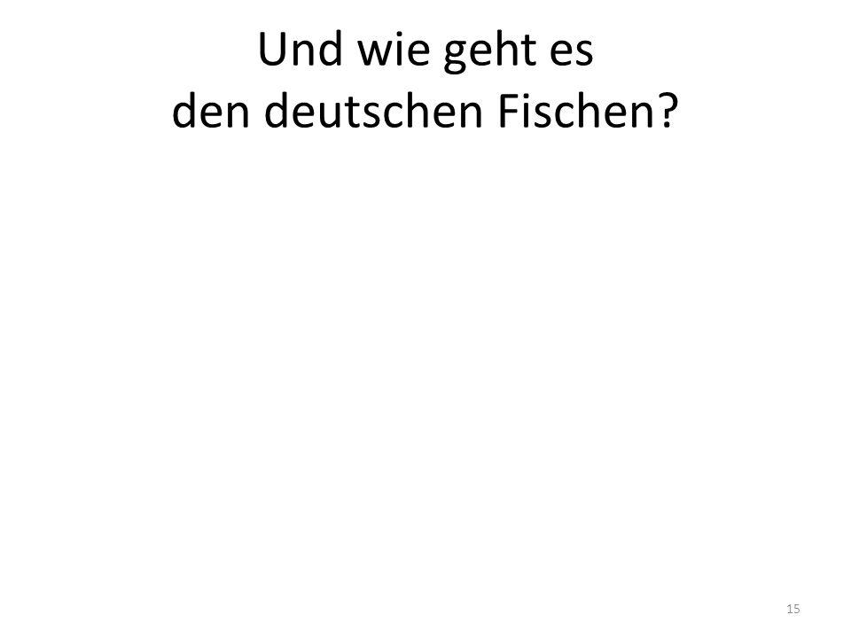 Und wie geht es den deutschen Fischen