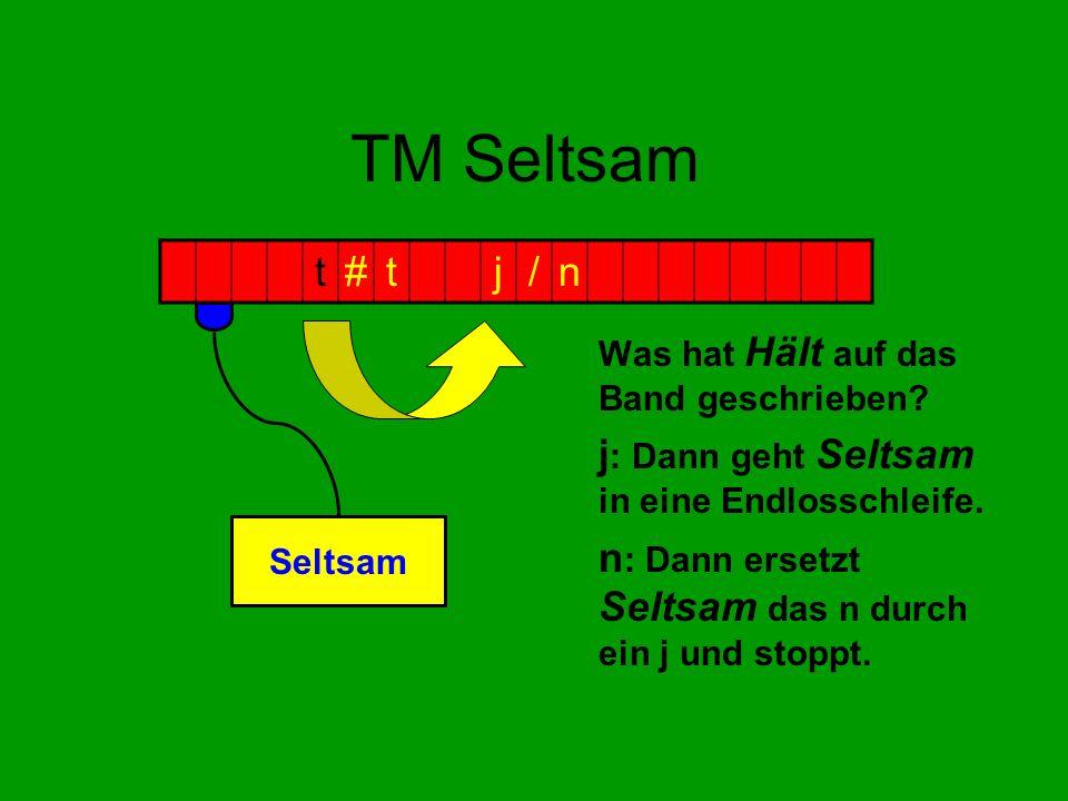 TM Seltsam t # j / n j: Dann geht Seltsam in eine Endlosschleife.