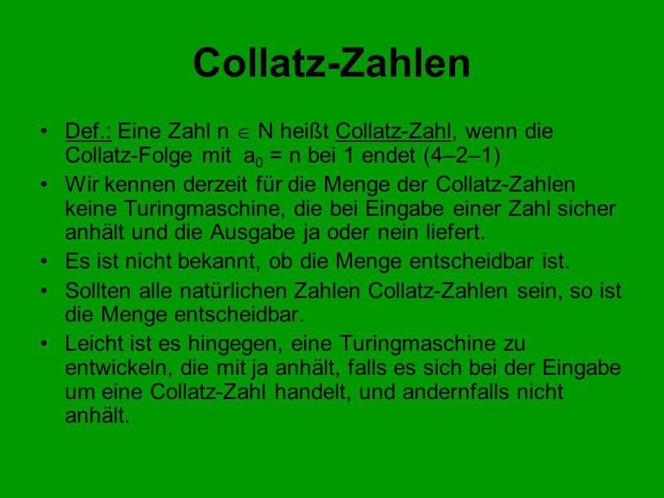 Collatz-Zahlen Def.: Eine Zahl n  N heißt Collatz-Zahl, wenn die Collatz-Folge mit a0 = n bei 1 endet (4–2–1)
