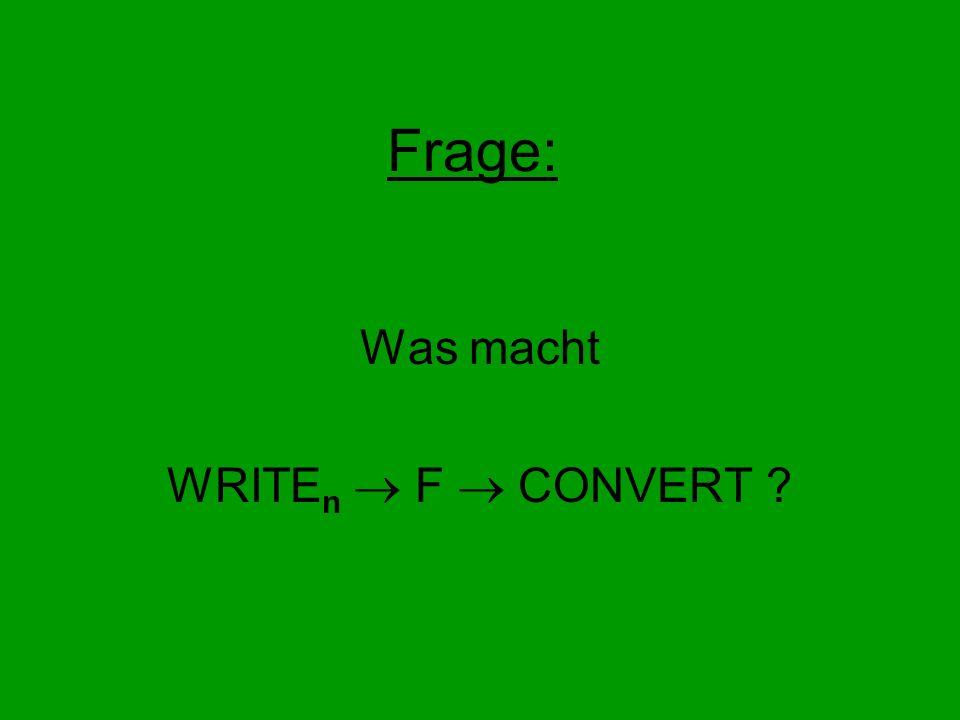 Was macht WRITEn  F  CONVERT