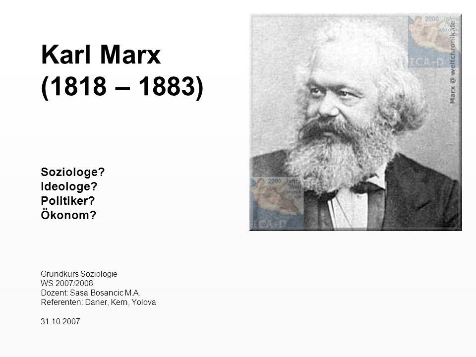 Karl Marx (1818 – 1883) Soziologe Ideologe Politiker Ökonom