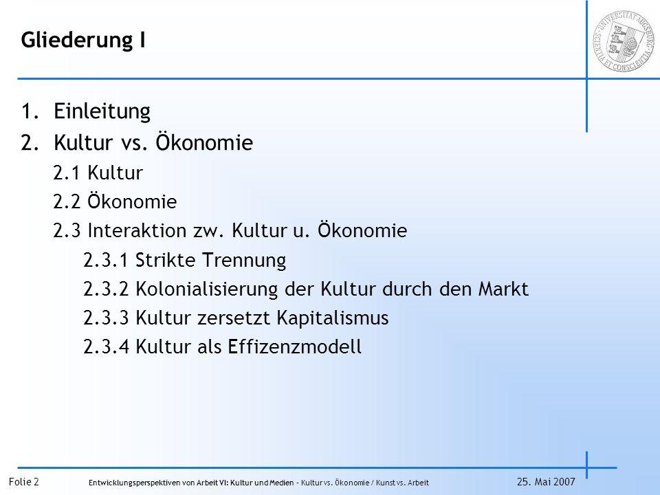Gliederung I Einleitung Kultur vs. Ökonomie 2.1 Kultur 2.2 Ökonomie