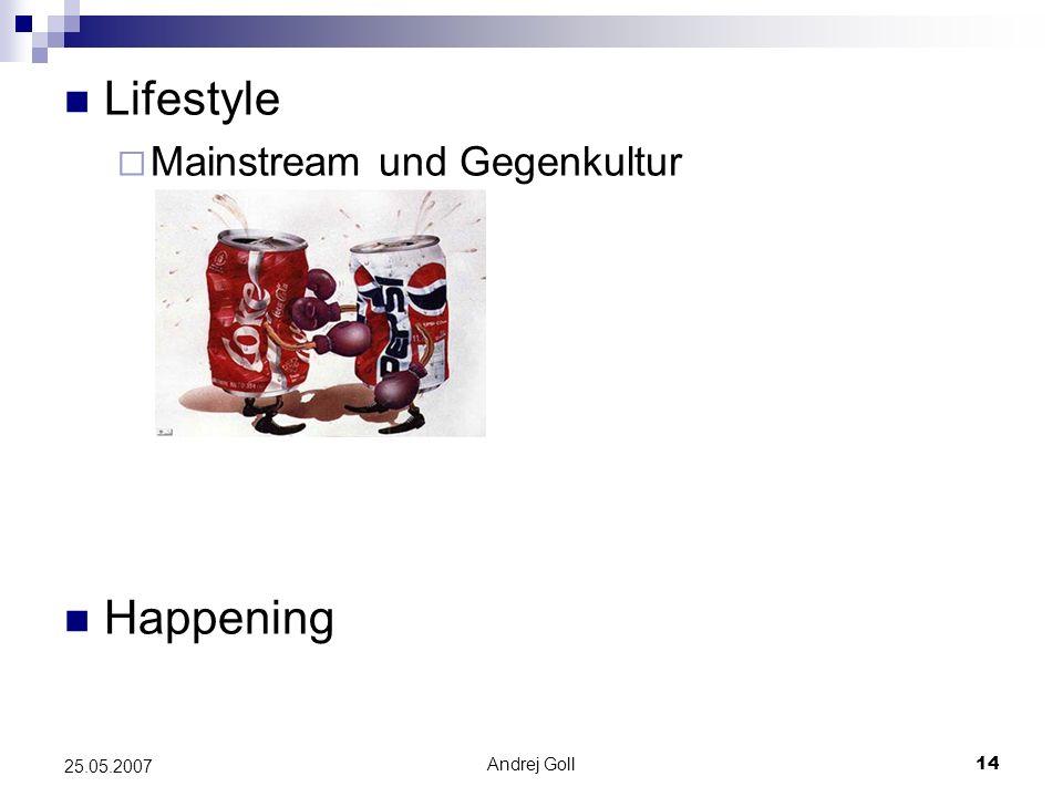 Lifestyle Mainstream und Gegenkultur Happening 25.05.2007 Andrej Goll