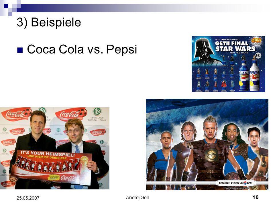 3) Beispiele Coca Cola vs. Pepsi 25.05.2007 Andrej Goll