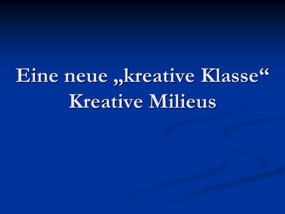 """Eine neue """"kreative Klasse Kreative Milieus"""