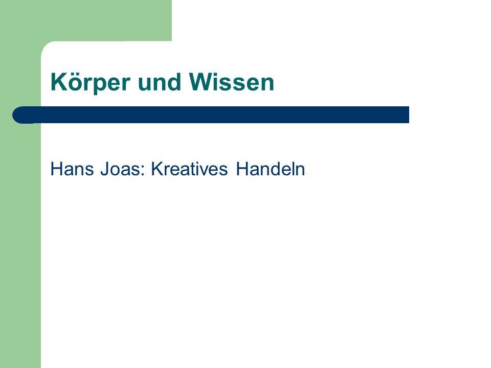 Körper und Wissen Hans Joas: Kreatives Handeln
