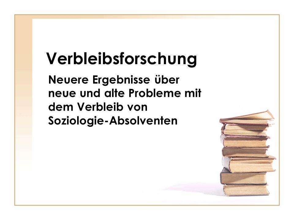 Verbleibsforschung Neuere Ergebnisse über neue und alte Probleme mit dem Verbleib von Soziologie-Absolventen.