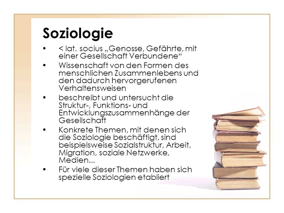 """Soziologie < lat. socius """"Genosse, Gefährte, mit einer Gesellschaft Verbundene"""