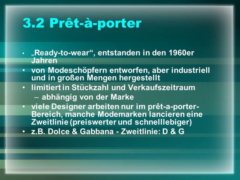 """3.2 Prêt-à-porter """"Ready-to-wear , entstanden in den 1960er Jahren. von Modeschöpfern entworfen, aber industriell und in großen Mengen hergestellt."""