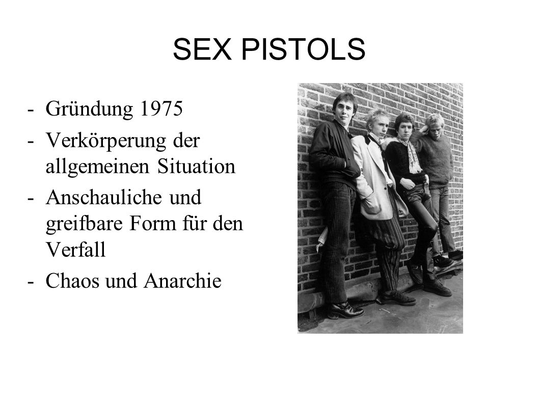SEX PISTOLS Gründung 1975 Verkörperung der allgemeinen Situation