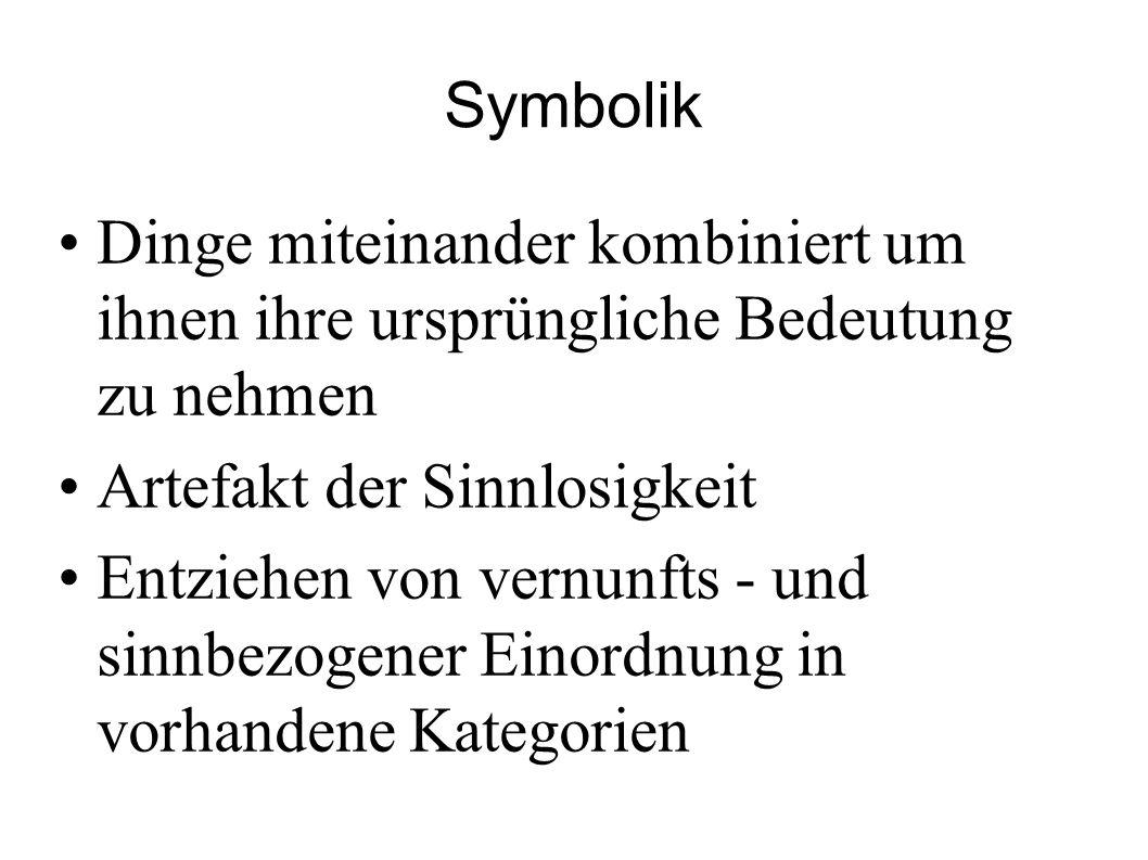 Symbolik Dinge miteinander kombiniert um ihnen ihre ursprüngliche Bedeutung zu nehmen. Artefakt der Sinnlosigkeit.