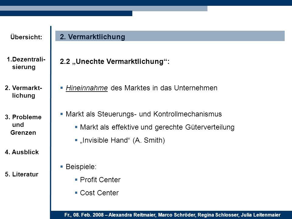 """2. Vermarktlichung2.2 """"Unechte Vermarktlichung : Hineinnahme des Marktes in das Unternehmen. Markt als Steuerungs- und Kontrollmechanismus."""