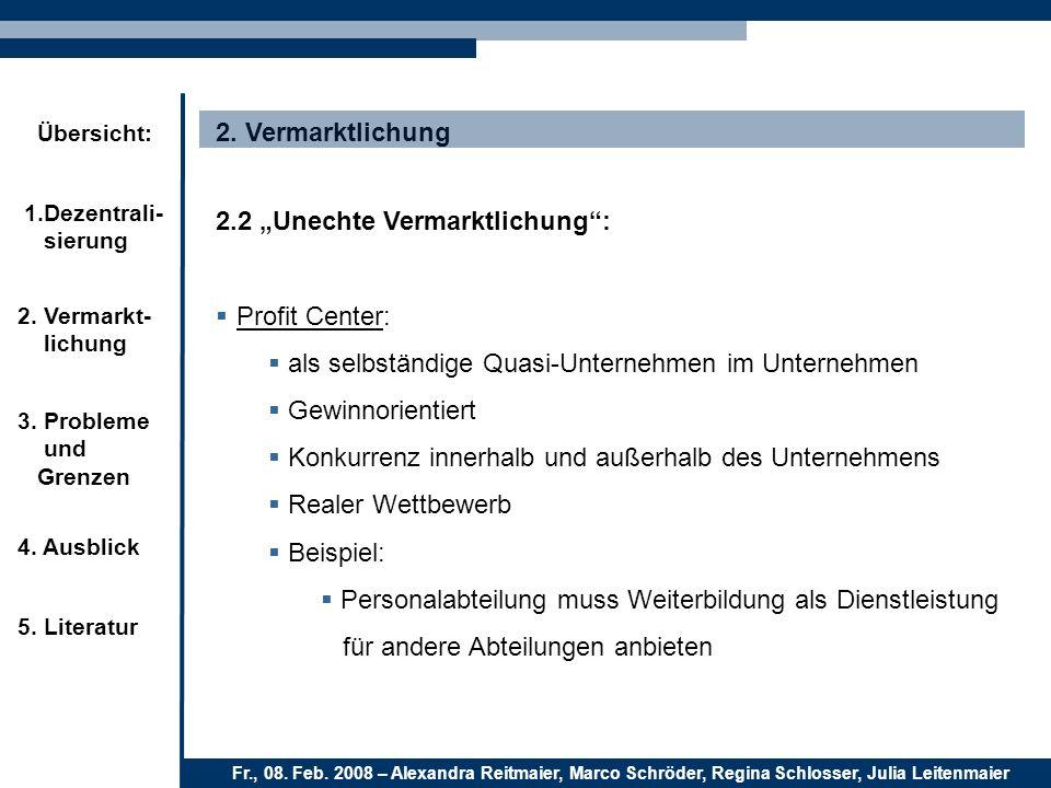 """2. Vermarktlichung 2.2 """"Unechte Vermarktlichung : Profit Center: als selbständige Quasi-Unternehmen im Unternehmen."""