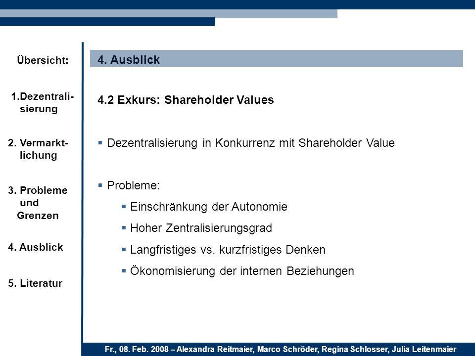 4. Ausblick4.2 Exkurs: Shareholder Values. Dezentralisierung in Konkurrenz mit Shareholder Value. Probleme: