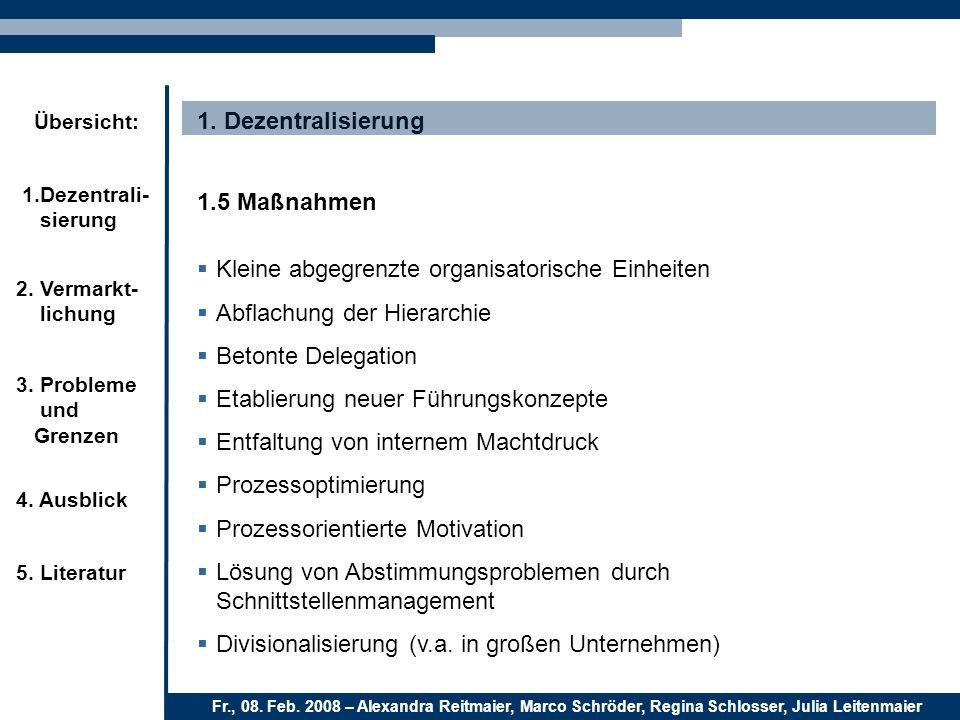 1. Dezentralisierung 1.5 Maßnahmen. Kleine abgegrenzte organisatorische Einheiten. Abflachung der Hierarchie.