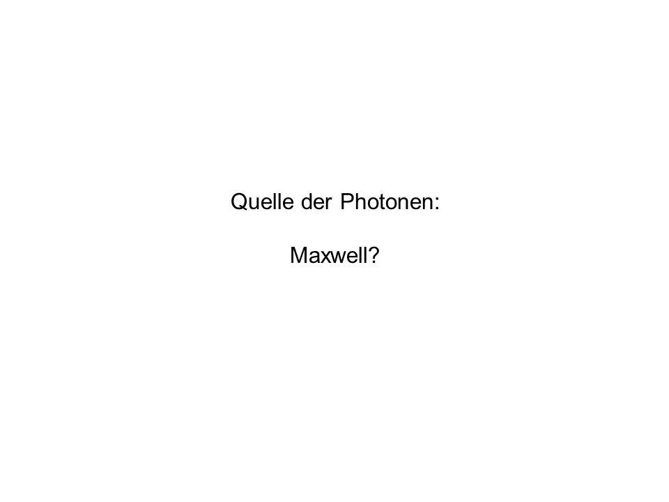 Quelle der Photonen: Maxwell