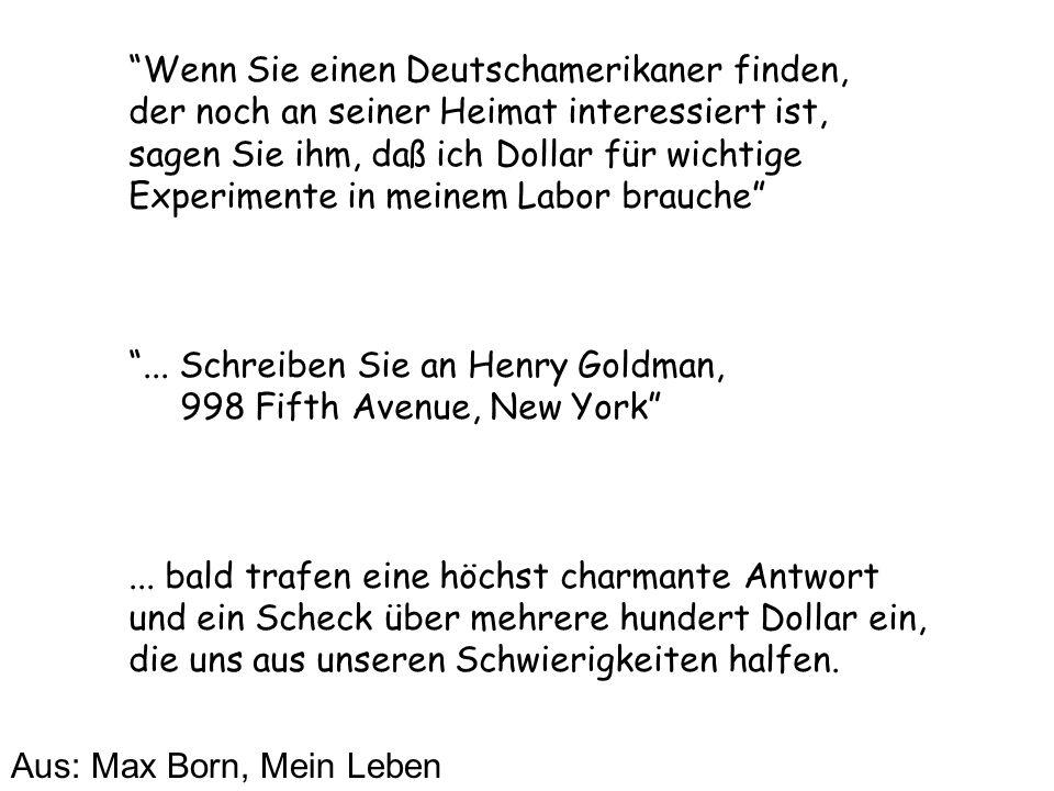 Wenn Sie einen Deutschamerikaner finden, der noch an seiner Heimat interessiert ist, sagen Sie ihm, daß ich Dollar für wichtige Experimente in meinem Labor brauche