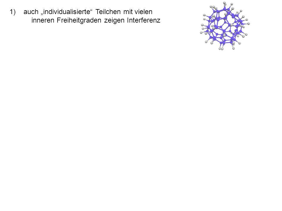 """auch """"individualisierte Teilchen mit vielen inneren Freiheitgraden zeigen Interferenz"""