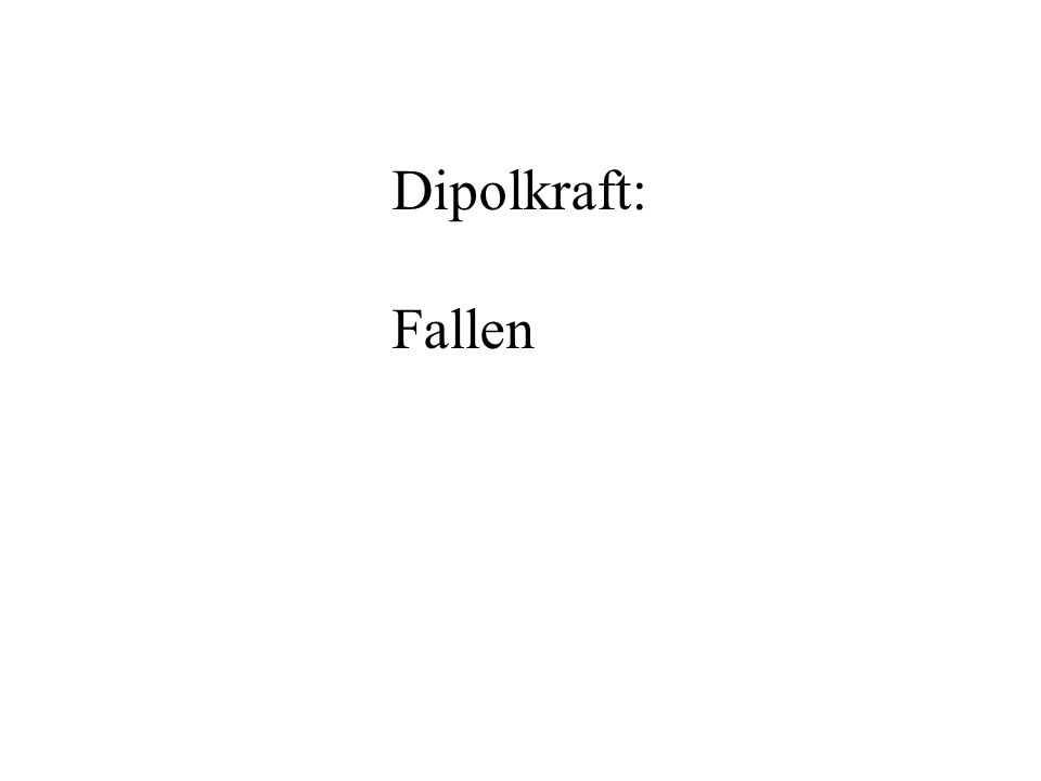 Dipolkraft: Fallen