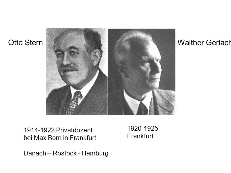 Otto Stern Walther Gerlach 1920-1925 1914-1922 Privatdozent Frankfurt