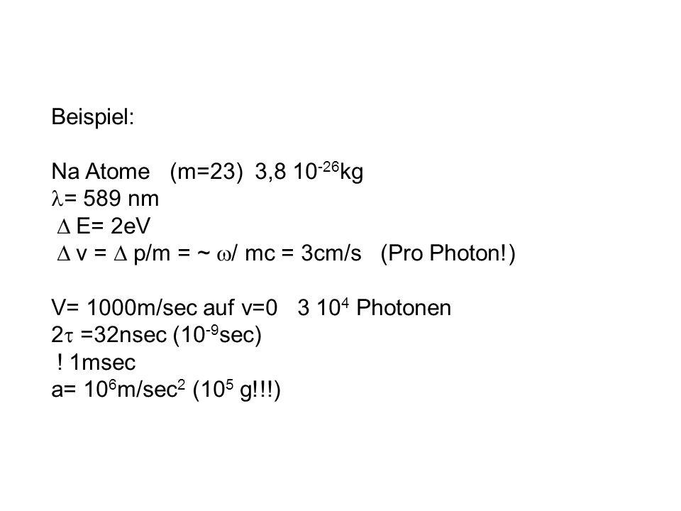 Beispiel: Na Atome (m=23) 3,8 10-26kg. = 589 nm.  E= 2eV.  v =  p/m = ~ / mc = 3cm/s (Pro Photon!)