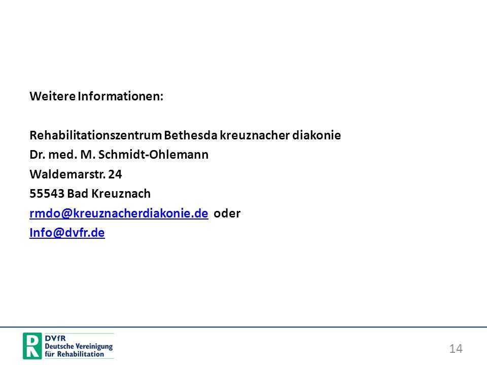 Weitere Informationen: Rehabilitationszentrum Bethesda kreuznacher diakonie Dr. med. M. Schmidt-Ohlemann Waldemarstr. 24 55543 Bad Kreuznach rmdo@kreuznacherdiakonie.de oder Info@dvfr.de