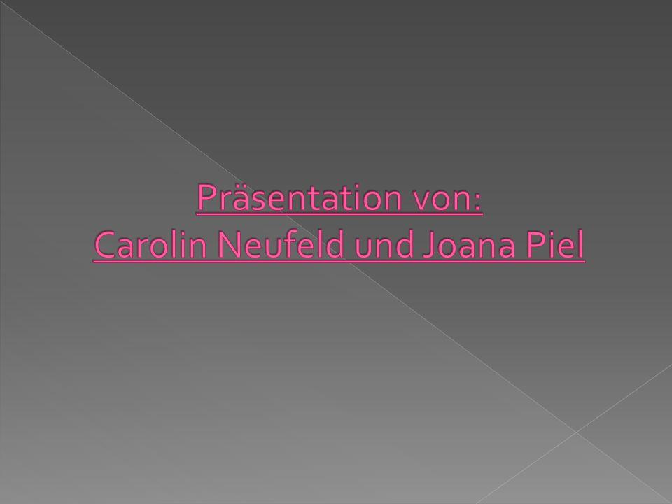 Präsentation von: Carolin Neufeld und Joana Piel