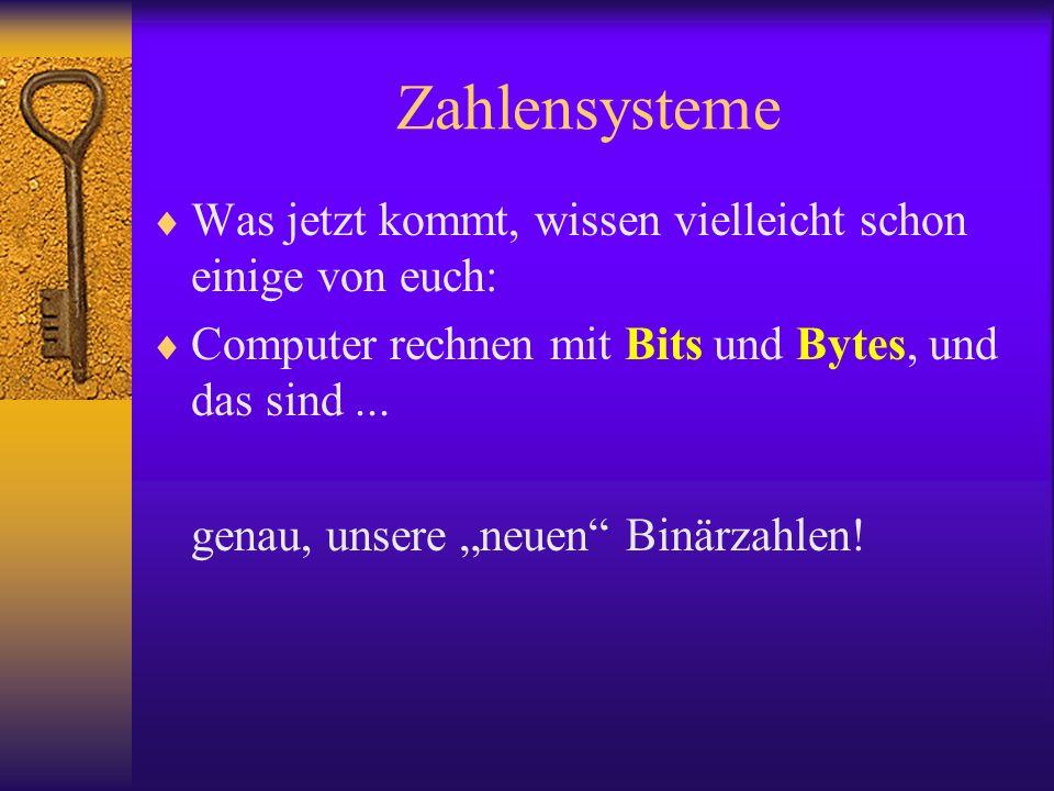 Zahlensysteme Was jetzt kommt, wissen vielleicht schon einige von euch: Computer rechnen mit Bits und Bytes, und das sind ...