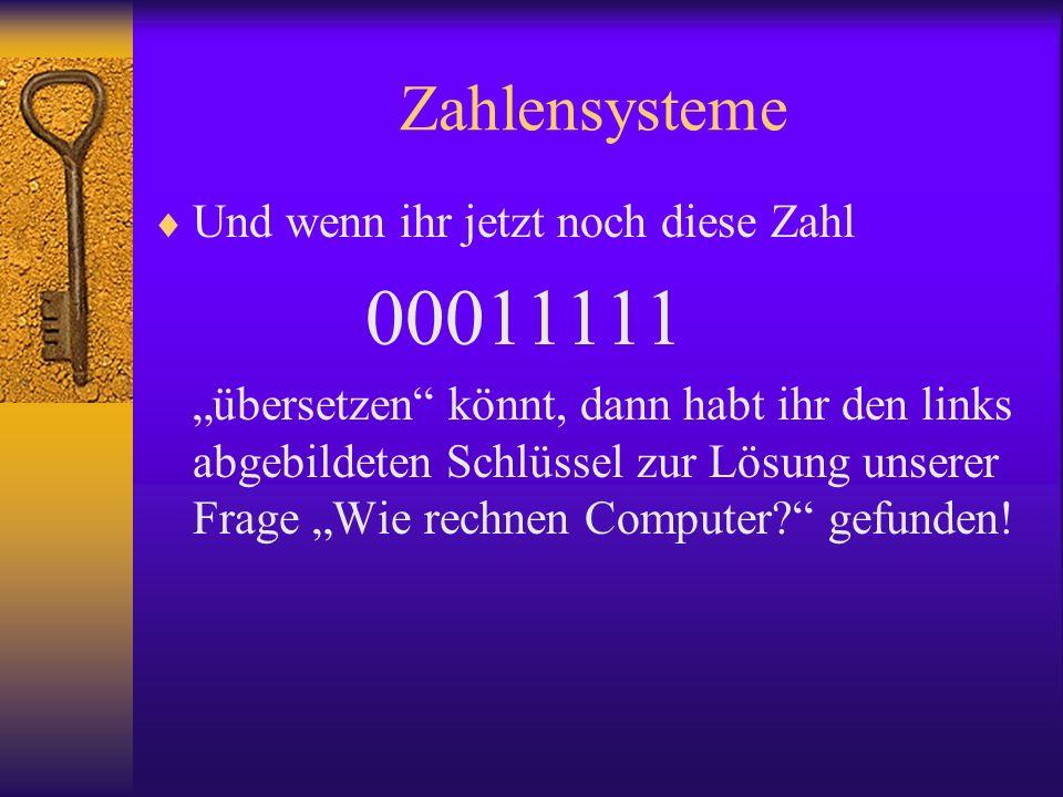Zahlensysteme Und wenn ihr jetzt noch diese Zahl 00011111