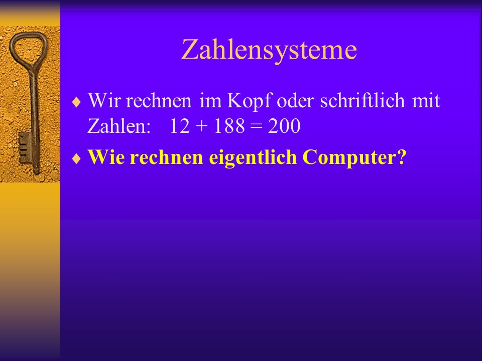 Zahlensysteme Wir rechnen im Kopf oder schriftlich mit Zahlen: 12 + 188 = 200.