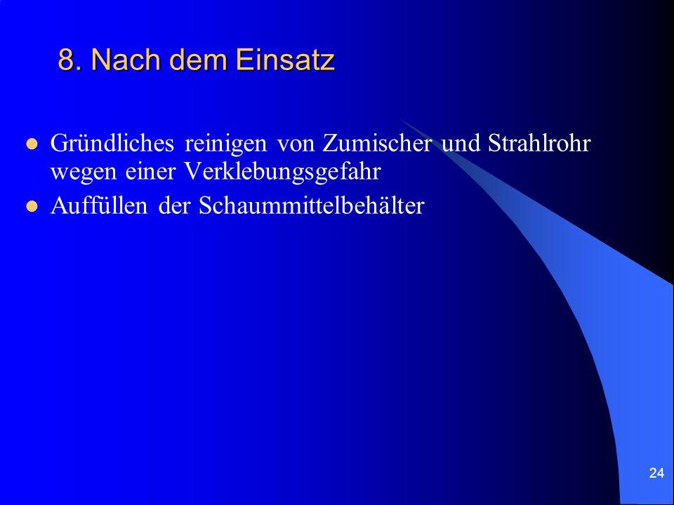8. Nach dem Einsatz Gründliches reinigen von Zumischer und Strahlrohr wegen einer Verklebungsgefahr.