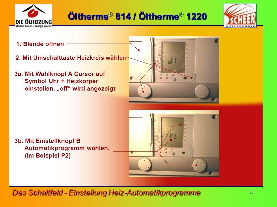 Öltherme® 814 / Öltherme® 1220 1. Blende öffnen. 2. Mit Umschalttaste Heizkreis wählen. 3a. Mit Wahlknopf A Cursor auf.