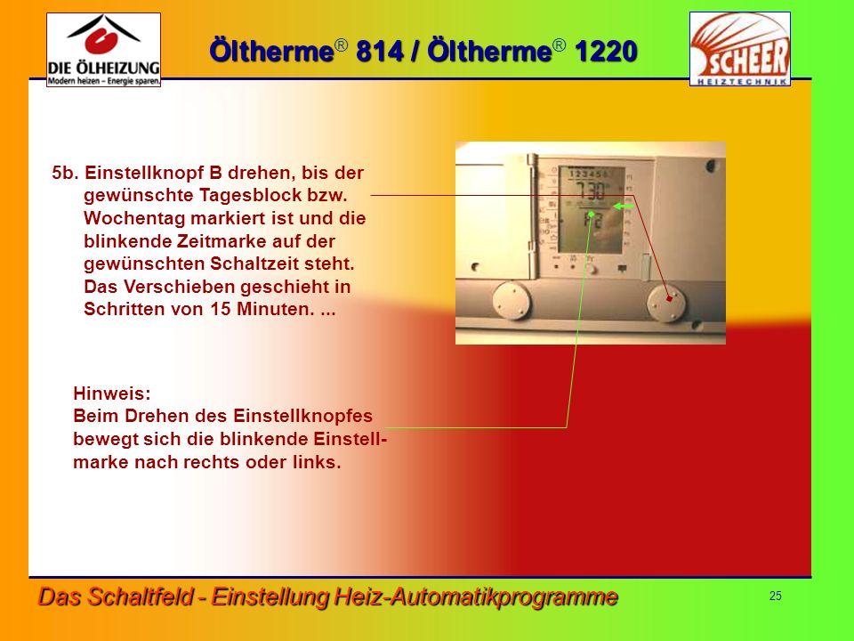 Öltherme® 814 / Öltherme® 1220 5b. Einstellknopf B drehen, bis der. gewünschte Tagesblock bzw. Wochentag markiert ist und die.