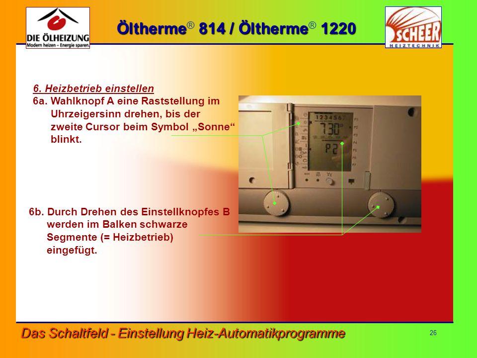 Öltherme® 814 / Öltherme® 1220 6. Heizbetrieb einstellen. 6a. Wahlknopf A eine Raststellung im. Uhrzeigersinn drehen, bis der.