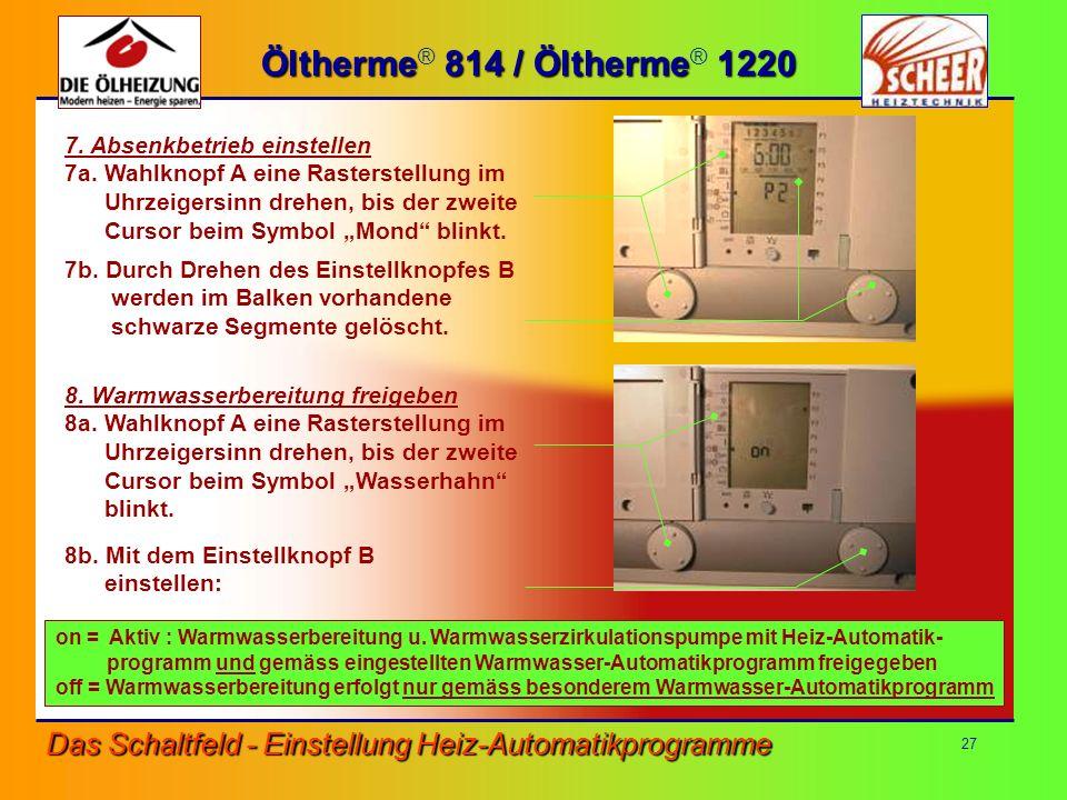 Öltherme® 814 / Öltherme® 1220 7. Absenkbetrieb einstellen. 7a. Wahlknopf A eine Rasterstellung im.