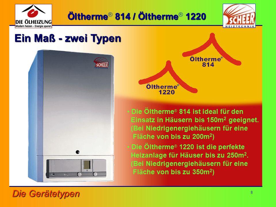 Ein Maß - zwei Typen Öltherme® 814 / Öltherme® 1220 Die Gerätetypen