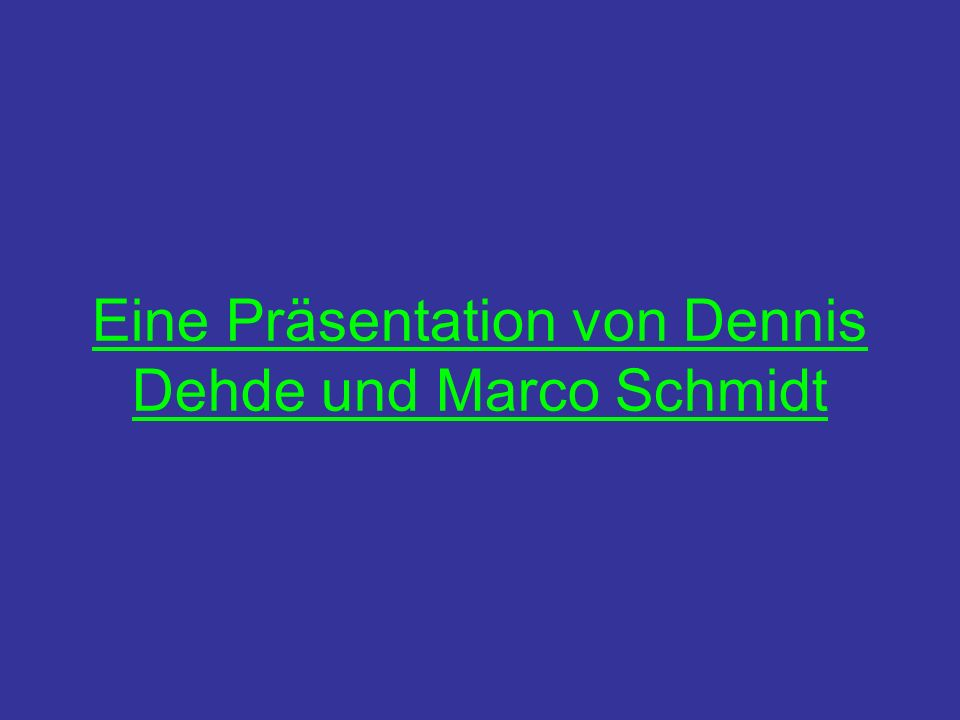 Eine Präsentation von Dennis Dehde und Marco Schmidt