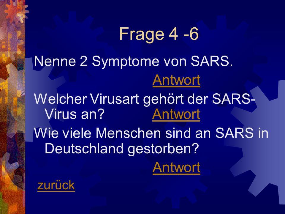 Frage 4 -6 Nenne 2 Symptome von SARS. Antwort