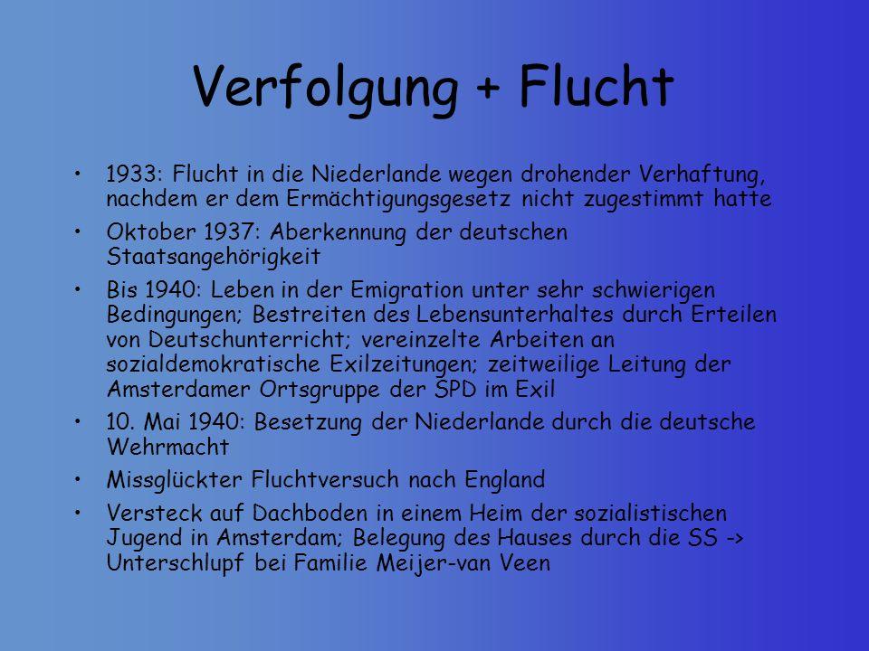 Verfolgung + Flucht 1933: Flucht in die Niederlande wegen drohender Verhaftung, nachdem er dem Ermächtigungsgesetz nicht zugestimmt hatte.