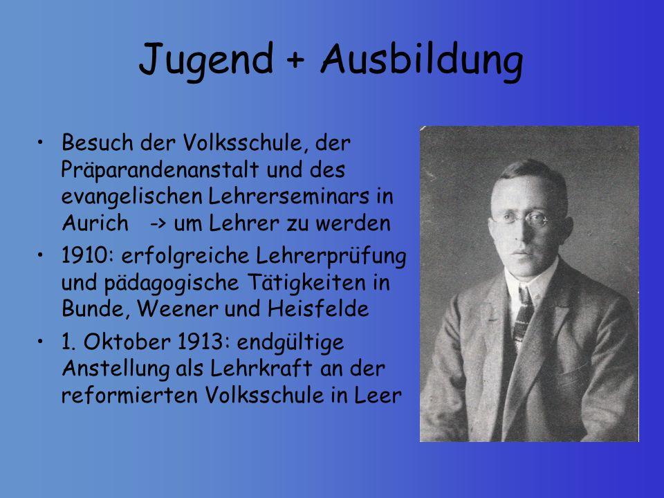 Jugend + AusbildungBesuch der Volksschule, der Präparandenanstalt und des evangelischen Lehrerseminars in Aurich -> um Lehrer zu werden.