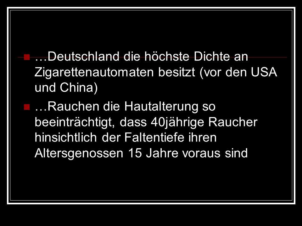 …Deutschland die höchste Dichte an Zigarettenautomaten besitzt (vor den USA und China)