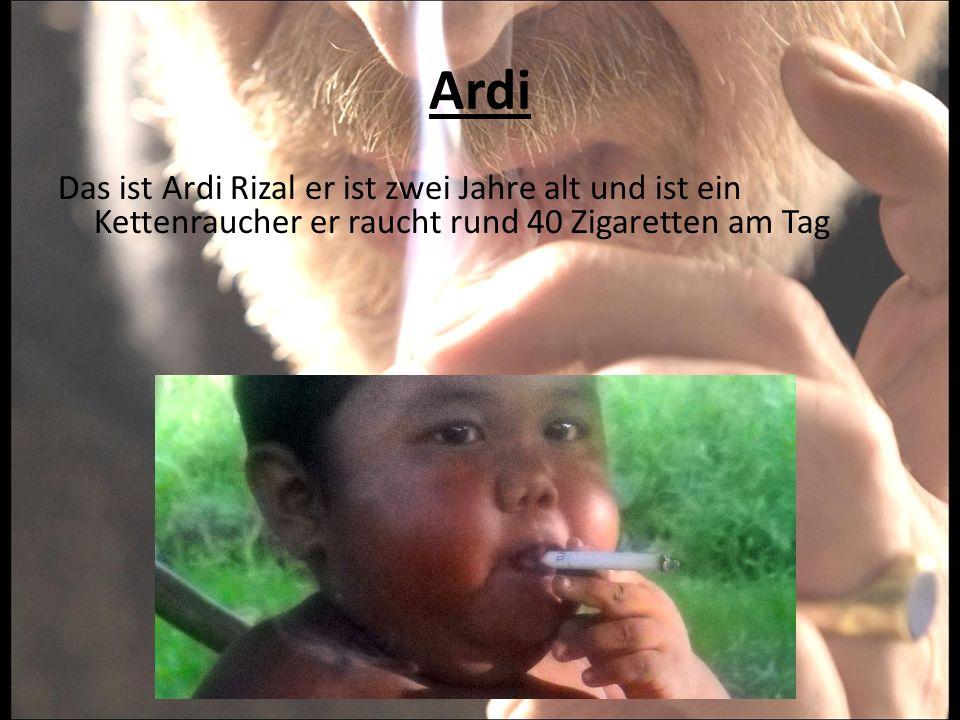 Ardi Das ist Ardi Rizal er ist zwei Jahre alt und ist ein Kettenraucher er raucht rund 40 Zigaretten am Tag.