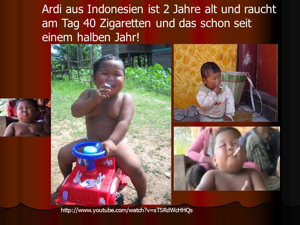 Ardi aus Indonesien ist 2 Jahre alt und raucht am Tag 40 Zigaretten und das schon seit einem halben Jahr!