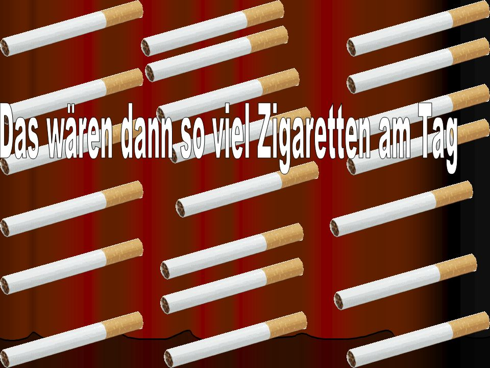 Das wären dann so viel Zigaretten am Tag